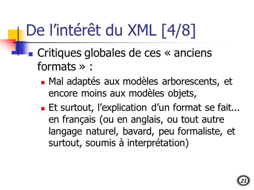 De l'intérêt du XML [4/8] Critiques globales de ces « anciens formats » : Mal adaptés aux modèles arborescents, et encore moins aux modèles objets,